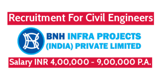 BNH Infra Projects (India) Pvt Ltd Recruitment For Civil Engineers Salary INR 4,00,000 - 9,00,000 P.A.