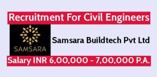 Samsara Buildtech Pvt Ltd Recruitment For Civil Engineers Salary INR 6,00,000 - 7,00,000 P.A.