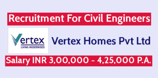 Vertex Homes Pvt Ltd Recruitment For Civil Engineers Salary INR 3,00,000 - 4,25,000 P.A.