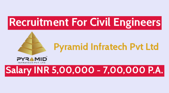 Pyramid Infratech Pvt Ltd Recruitment For Civil Engineers Salary INR 5,00,000 - 7,00,000 P.A.