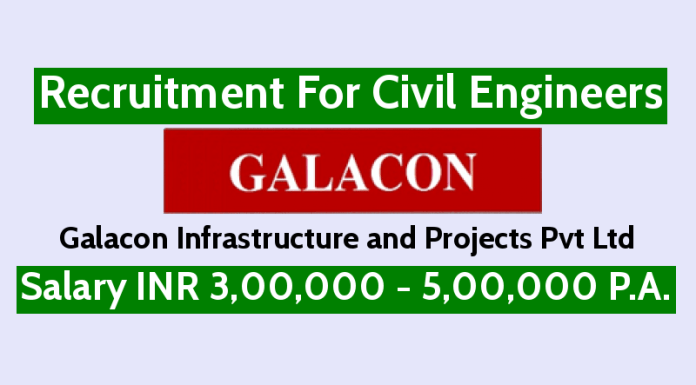 Galacon Infrastructure and Projects Pvt Ltd Recruitment For Civil Engineers Salary INR 3,00,000 - 5,00,000 P.A.