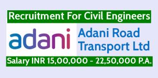 Adani Road Transport Ltd Recruitment For Civil Engineers Salary INR 15,00,000 - 22,50,000 P.A.