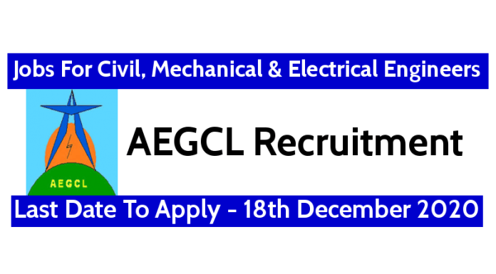 AEGCL 2020 Recruitment For Civil, Mechanical & Electrical Engineers Last Date To Apply - 18th December 2020