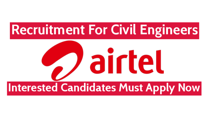 Bharti Airtel Ltd Recruitment For Civil Engineers Interested Candidates Must Apply Now