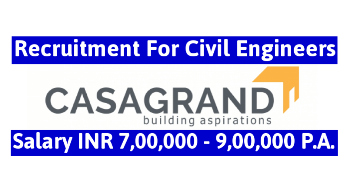 Casa Grand Builder Pvt Ltd Recruitment For Civil Engineers Salary INR 7,00,000 - 9,00,000 P.A.
