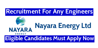 Nayara Energy Ltd Recruitment For Any Engineers Eligible Candidates Must Apply Now
