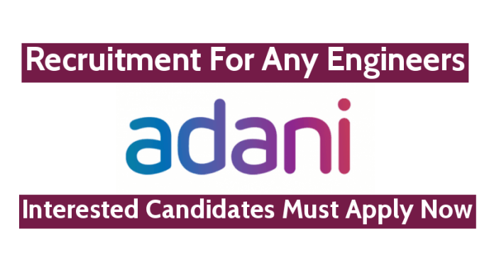 Adani Group Recruitment For Any Engineers Interested Candidates Must Apply Now