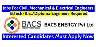 BACS ENERGY Pvt Ltd Recruitment For Civil, Mechanical & Electrical Engineers Interested Candidates Must Apply Now
