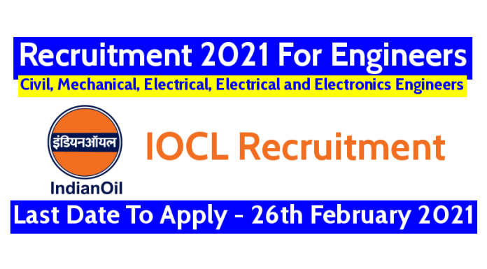 IOCL Recruitment 2021 For Engineers Last Date To Apply - 26th February 2021