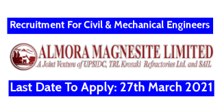 Almora Magnesite Ltd Recruitment For Civil & Mechanical Engineers Last Date To Apply 27th March 2021