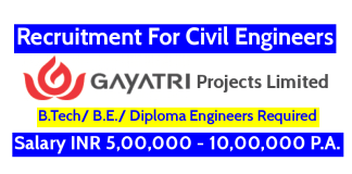 Gayatri Projects Limited Recruitment For Civil Engineers Salary INR 5,00,000 - 10,00,000 P.A.