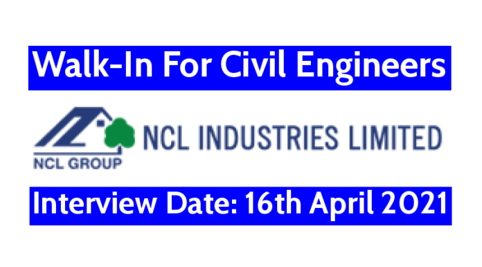 NCL Industries Ltd Walk-In For Civil Engineers Interview Date 16th April 2021