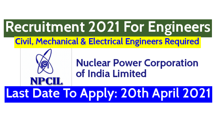 NPCIL Recruitment 2021 For Engineers Last Date To Apply 20th April 2021