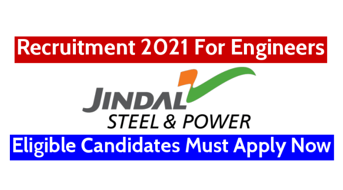 Jindal Steel & Power Ltd Recruitment 2021 For Engineers Eligible Candidates Must Apply Now