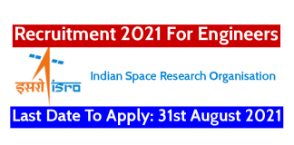 ISRO Recruitment 2021 For Engineers Last Date To Apply 31st August 2021