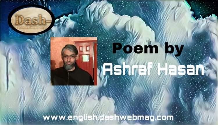 Poem by Ashraf Hasan