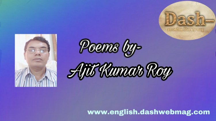 Poems by Ajit Kumar Roy