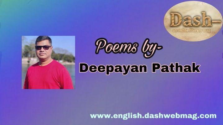 Poems by- Deepayan Pathak