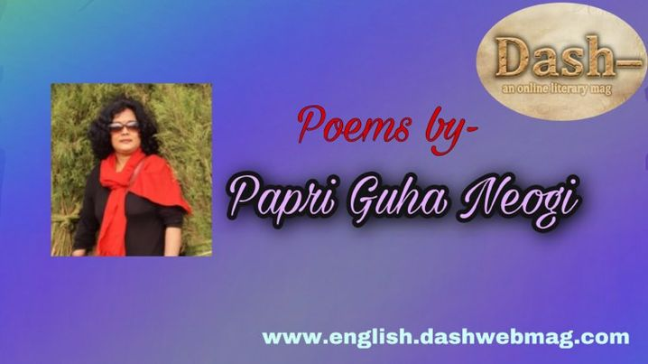 Poems by- Papri Guha Neogi