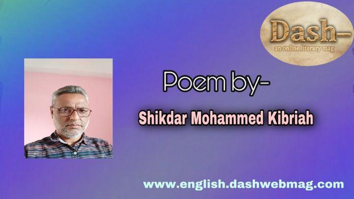 Poem by- Shikdar Mohammed Kibriah