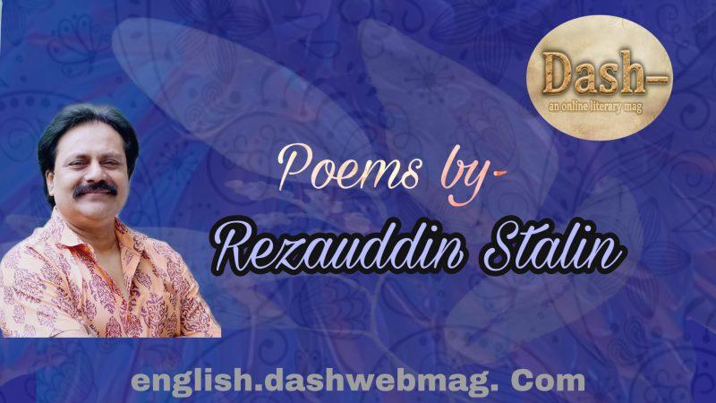 Poems by- Rezauddin Stalin