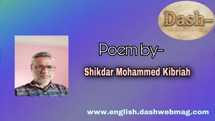 Poems by-  Shikdar Mohammed Kibriah