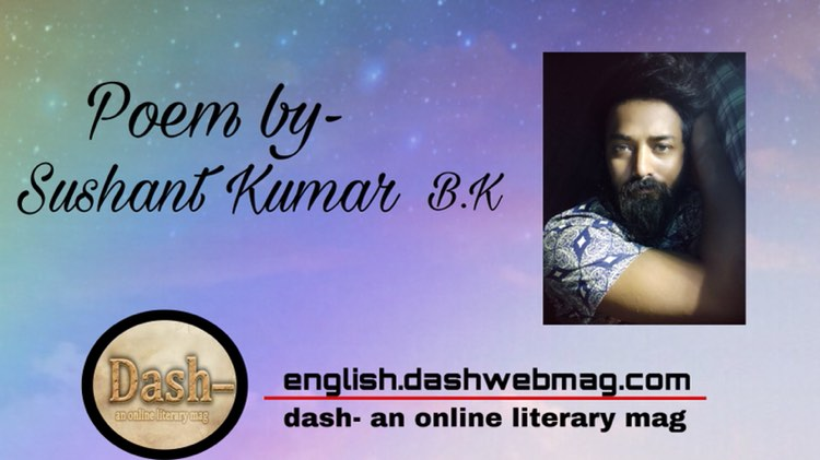 Poem by- Sushant Kumar B.K
