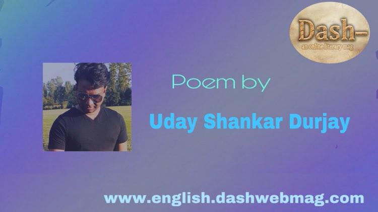 Poem by- Uday Shankar Durjay