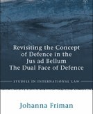 Friman: Revisiting the Concept of Defence in the Jus ad Bellum: The Dual Face of Defence