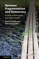 Benvenisti & Downs: Between Fragmentation and Democracy: The Role of National and International Courts
