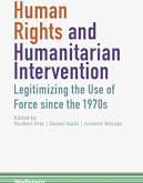 Frei, Stahl, & Weinke: Human Rights and Humanitarian Intervention: Legitimizing the Use of Force since the 1970s