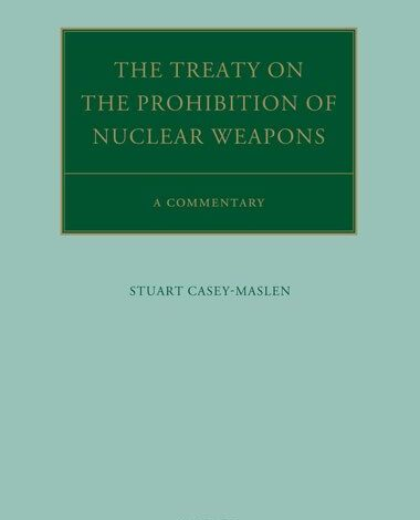 The Treaty on the Prohibition of Nuclear Weapons A Commentary Stuart Casey-Maslen