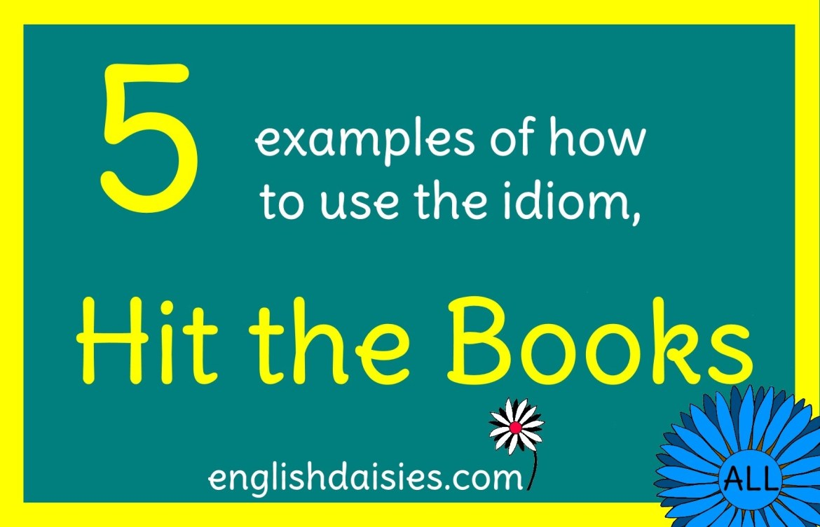 How to Use the Idiom, Hit the Books