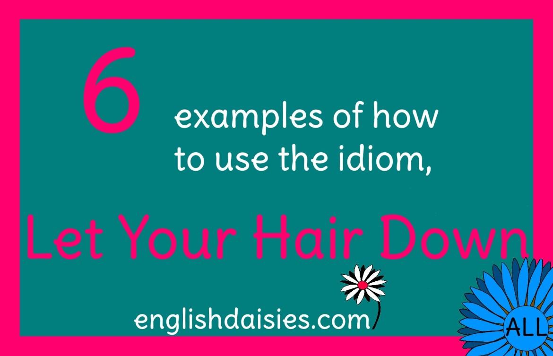 Let Your Hair Down Idiom - English Daisies