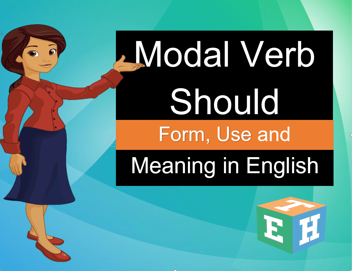 Modal verb Should – Form, Use and meaning in English