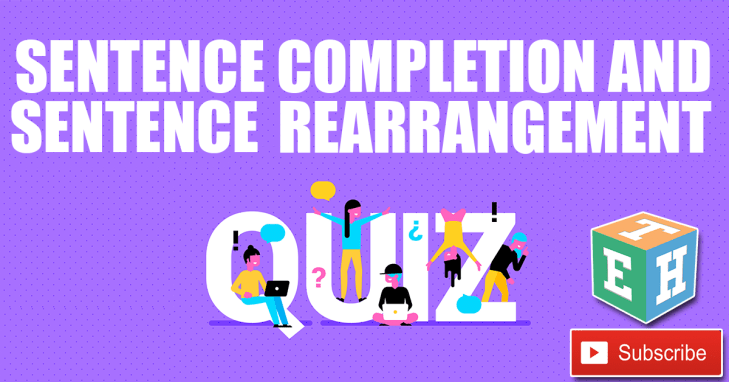 Sentence Completion and Sentence rearrangement Quiz