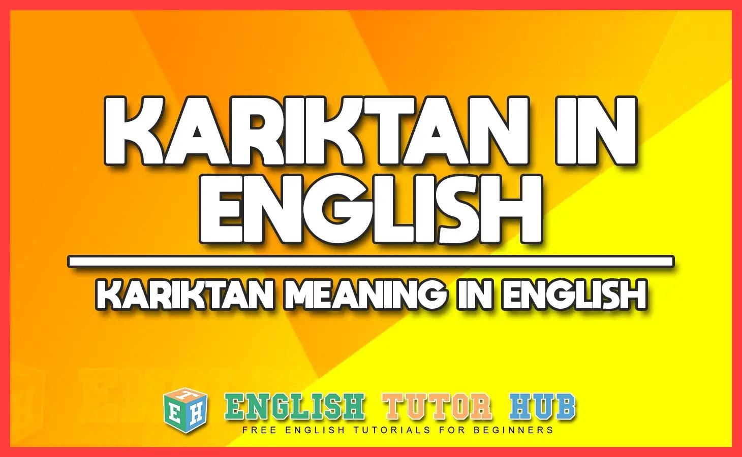 KARIKTAN IN ENGLISH - KARIKTAN MEANING IN ENGLISH