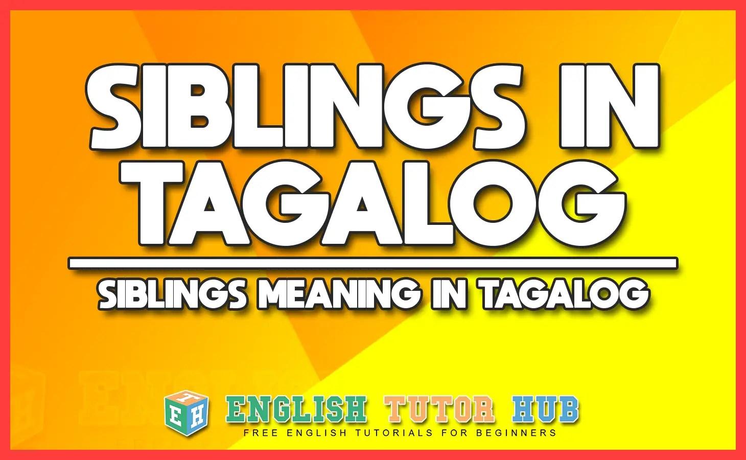 Siblings in Tagalog - Siblings Meaning in Tagalog