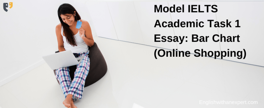 IELTS Task 2 Model Essay: Bar Chart (Online Shopping) by Andrew Turner @ Englishwithanexpert.com