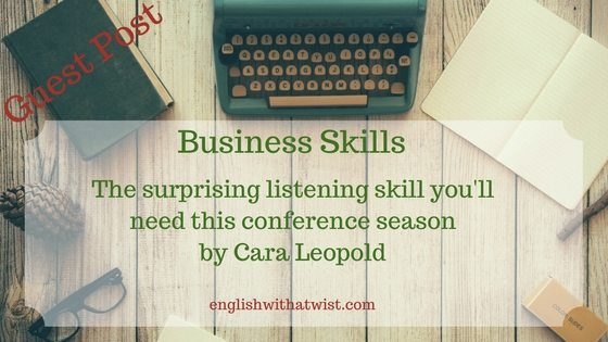 Business Skills:The surprising listening skill you'll need this conference season (Guest Post)