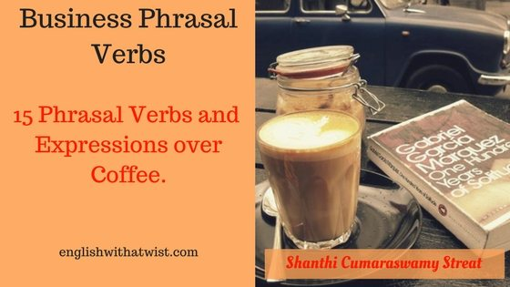 Business Phrasal Verbs: 15 Phrasal Verbs and Expressions You Can Use Over Coffee