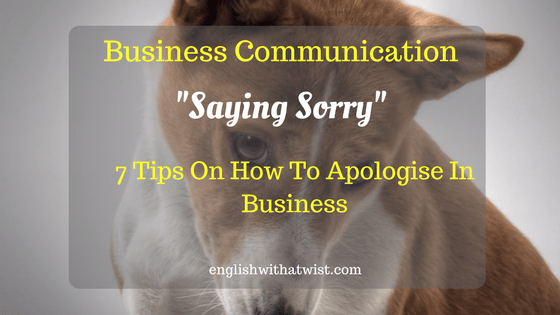 Business Communication in English: How To Apologise in Business – 7 Tips