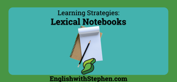 The importance of lexical notebooks for improving your vocabulary. By English with Stephen