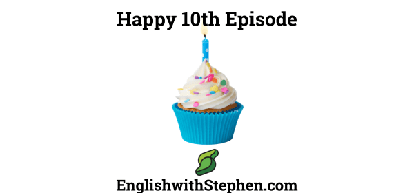 10th Episode celebration of Engish with Stephen