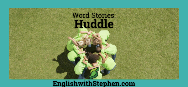 """The tymology of the word """"huddle"""" by English with Stephen"""
