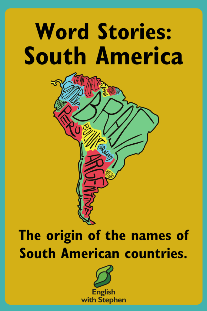 Etymology of the countries of South America to help learn English