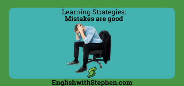 Mistakes are good when learning a new language. By English wth Stephen