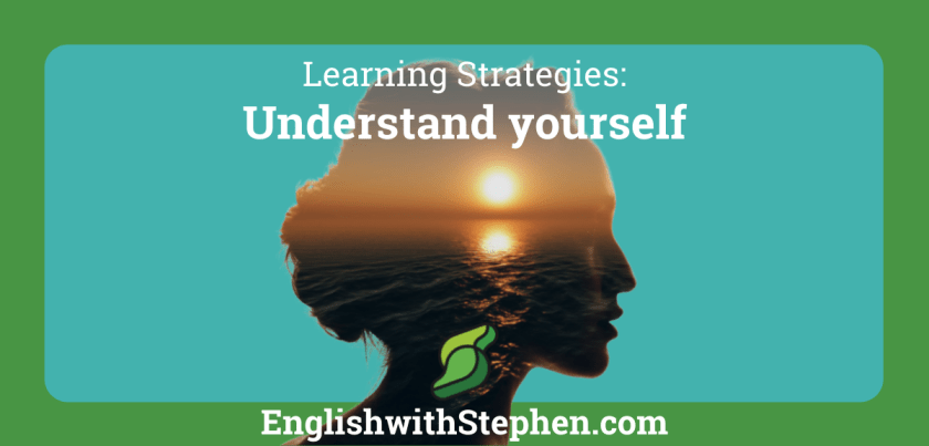 The best language learners understand themselves. By English with Stephen