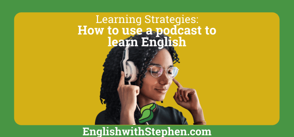 A woman listening to a podcast. Text: How to use a podcast to learn English by English with Stephen