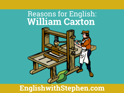 William Caxton and the Prinitng press and their effect upon the English language, by English with Stephen